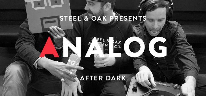 Steel & Oak Presents Analog After Dark